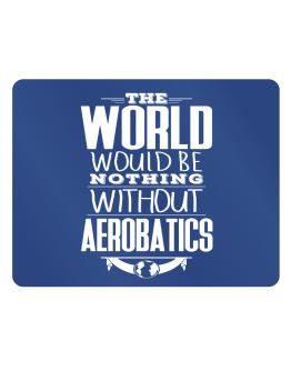 The world would be nothing without Aerobatics Parking Sign - Horizontal