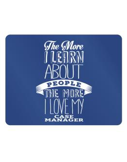 The more I learn about People the more I love my Case Manager Parking Sign - Horizontal