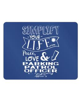 Simplify your life: Peace, love and Parking Patrol Officer Parking Sign - Horizontal