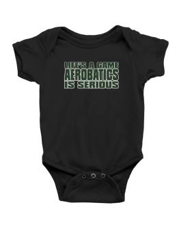 Life Is A Game , Aerobatics Is Serious !!! Baby Bodysuit
