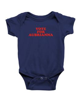 """ Vote for Aubrianna "" Baby Bodysuit"