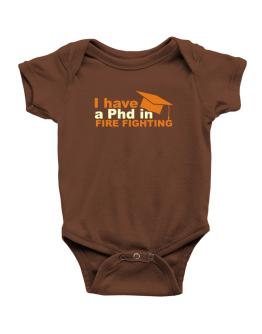 I Have A Phd In Fire Fighting Baby Bodysuit