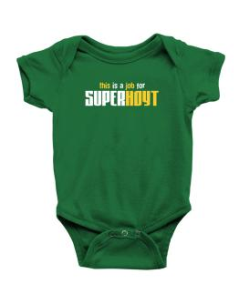 This Is A Job For Superhoyt Baby Bodysuit