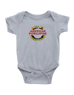 Only My American Porcupine Understands Me Baby Bodysuit