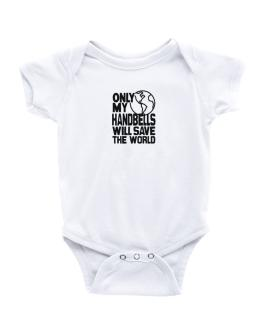Only My Handbells Will Save The World Baby Bodysuit