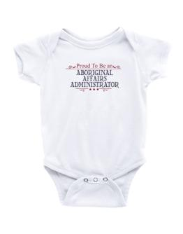 Proud To Be An Aboriginal Affairs Administrator Baby Bodysuit