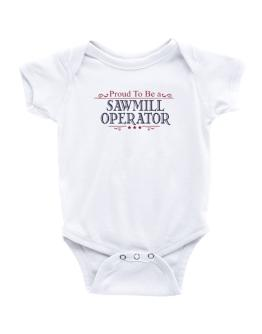 Proud To Be A Sawmill Operator Baby Bodysuit