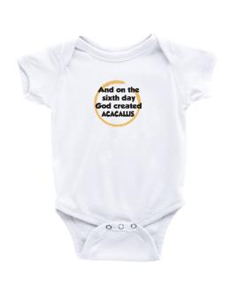 And On The Sixth Day God Created Acacallis Baby Bodysuit
