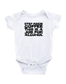 Step Aside Coffee This Is A Job For Alcohol Baby Bodysuit
