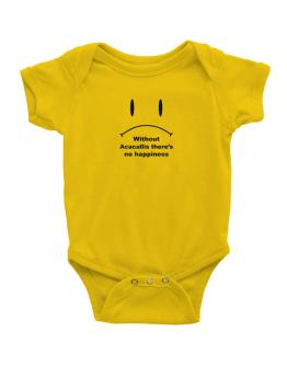 Without Acacallis There Is No Happiness Baby Bodysuit