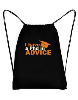 I Have A Phd In Advice Sport Bag