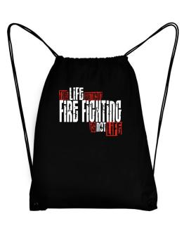 Life Without Fire Fighting Is Not Life Sport Bag