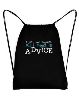 I Don´t Need Theraphy... All I Need Is Advice Sport Bag