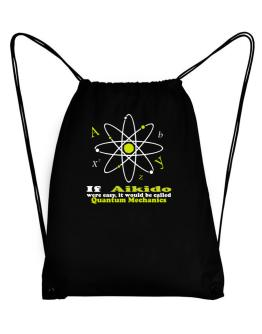 If Aikido Were Easy, It Would Be Called Quantum Mechanics Sport Bag