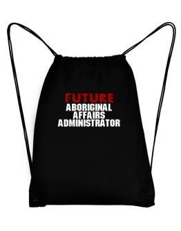Future Aboriginal Affairs Administrator Sport Bag