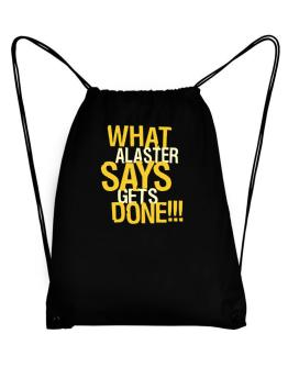 What Alaster Says Gets Done!!! Sport Bag