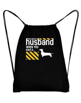 Who Needs A Husband When You Have A ... Dachshund Sport Bag