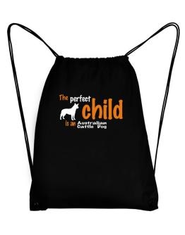 The Perfect Child Is An Australian Cattle Dog Sport Bag