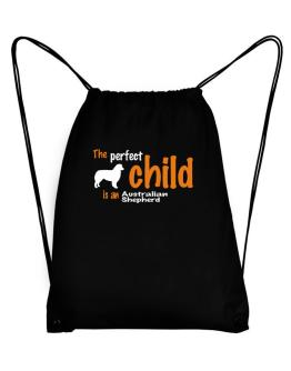 The Perfect Child Is An Australian Shepherd Sport Bag