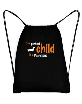 The Perfect Child Is A Dachshund Sport Bag