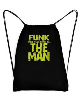 Funk More Than A Man - The Man Sport Bag