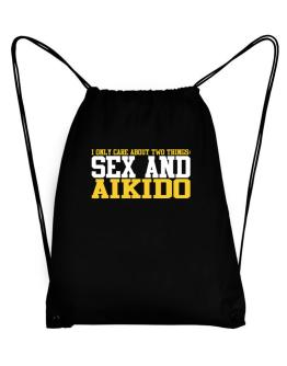 I Only Care About 2 Things : Sex And Aikido Sport Bag