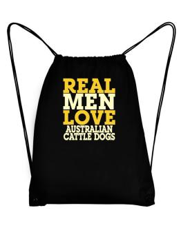 Real Men Love Australian Cattle Dogs Sport Bag