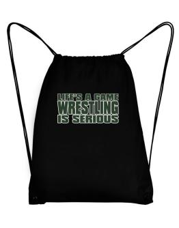 Life Is A Game , Wrestling Is Serious !!! Sport Bag
