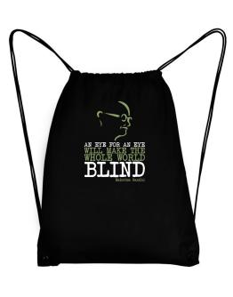 An eye for an eye will make the whole world blind Sport Bag