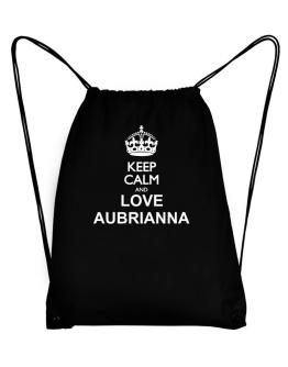 Keep calm and love Aubrianna Sport Bag