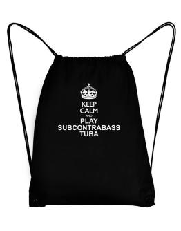 Keep calm and play Subcontrabass Tuba Sport Bag