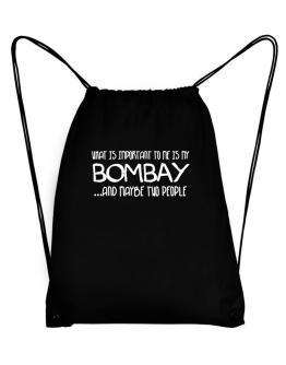What is important to me is my Bombay Sport Bag