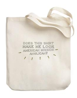 Does This Shirt Make Me Look American Mission Anglican ? Canvas Tote Bag