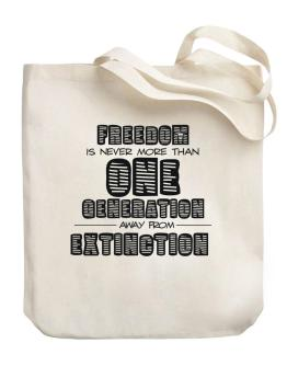 Freedom is never more than one generation away from extinction Canvas Tote Bag