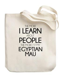 The more I learn about people the more I love my Egyptian Mau Canvas Tote Bag