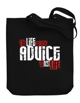 Life Without Advice Is Not Life Canvas Tote Bag