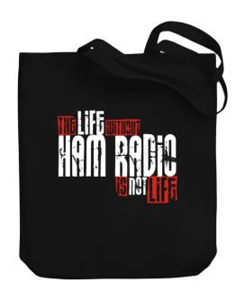 Life Without Ham Radio Is Not Life Canvas Tote Bag