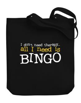I Don´t Need Theraphy... All I Need Is Bingo Canvas Tote Bag