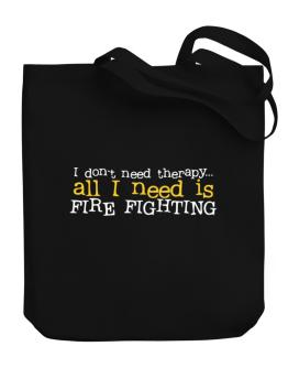 I Don´t Need Theraphy... All I Need Is Fire Fighting Canvas Tote Bag