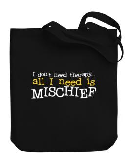 I Don´t Need Theraphy... All I Need Is Mischief Canvas Tote Bag