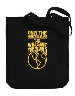 Only The Subcontrabass Tuba Will Save The World Canvas Tote Bag