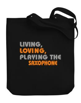 Living Loving Playing The Saxophone Canvas Tote Bag