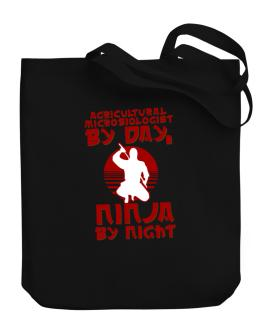 Agricultural Microbiologist By Day, Ninja By Night Canvas Tote Bag