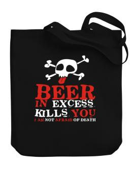 Beer In Excess Kills You - I Am Not Afraid Of Death Canvas Tote Bag