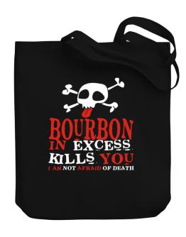 Bourbon In Excess Kills You - I Am Not Afraid Of Death Canvas Tote Bag
