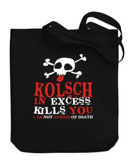 Kolsch In Excess Kills You - I Am Not Afraid Of Death Canvas Tote Bag
