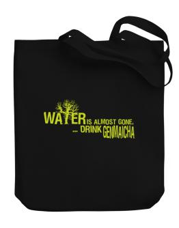 Water Is Almost Gone .. Drink Genmaicha Canvas Tote Bag
