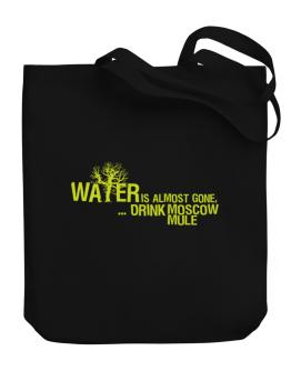 Water Is Almost Gone .. Drink Moscow Mule Canvas Tote Bag