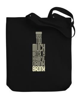 Drinking Too Much Water Is Harmful. Drink Bronx Canvas Tote Bag