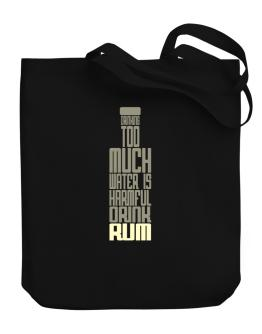 Drinking Too Much Water Is Harmful. Drink Rum Canvas Tote Bag